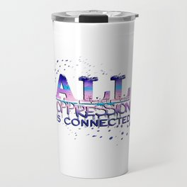 All Oppression is Connected Pink & Blue Travel Mug