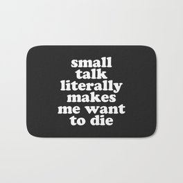 Small Talk Makes We Want To Die Offensive Quote Bath Mat