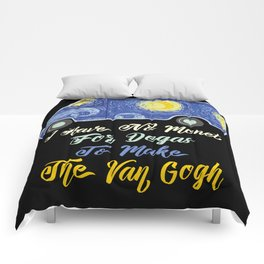 I Have No Monet For Degas To Make The Van Gogh Comforters
