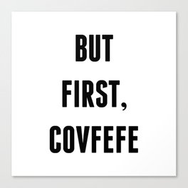But First, Covfefe Canvas Print