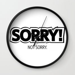 #SORRY! Not Sorry.  #society6 Wall Clock