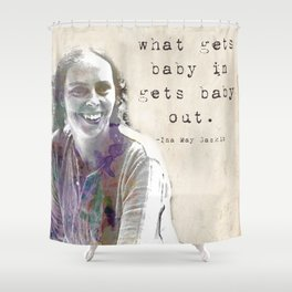 What gets baby in... Ina May Gaskin Shower Curtain