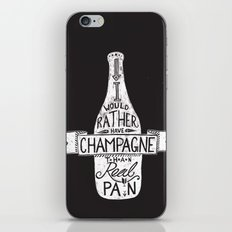 I Would Rather Have Champagne Than Real Pain iPhone & iPod Skin