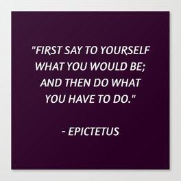 Stoic Philosophy Wisdom - Epictetus - First say to yourself what you would be and then do what you h Canvas Print