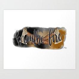 Breathe Fire Art Print