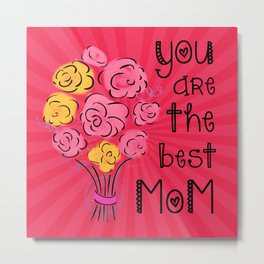Your Are The Best Mom Metal Print