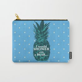 I would rather shower with a bear - Psych quotes Carry-All Pouch