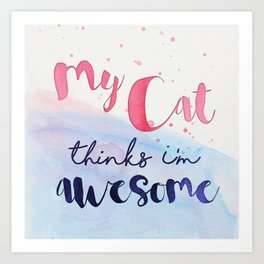 My Cat thinks I'm awesome Art Print