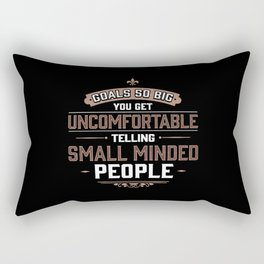 Goals So Big You Get Uncomfortable Telling Small Minded Rectangular Pillow