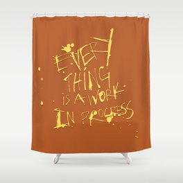 Everything is a work in progress Shower Curtain