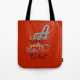 Achieve your goals NO Matter What Tote Bag