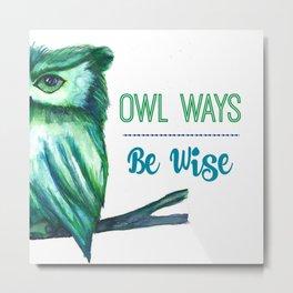 Owl Ways Be Wise Metal Print