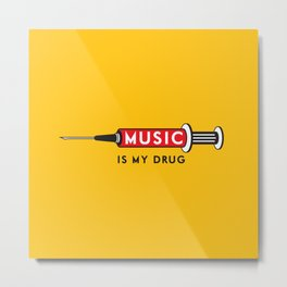 Music is my Drug Metal Print