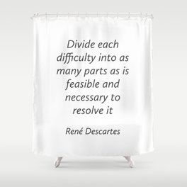 Divide each difficulty - Rene Descartes Quotes Shower Curtain