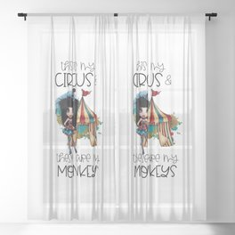 This Is My Circus And These Are My Monkeys Sassy Quote Sheer Curtain