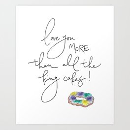 """""""Love You More Than All the King Cakes"""" Art Print"""