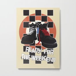 ready for the weekend Metal Print