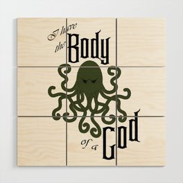 I have the Body of a God Wood Wall Art