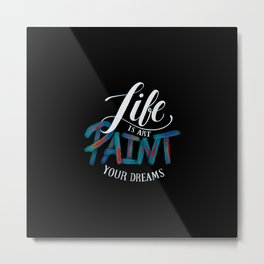 Life is art, paint your dreams. A awesome paint brush hand writing lettering Metal Print