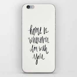 Home Is Wherever I'm With You iPhone Skin