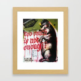 Too much Framed Art Print