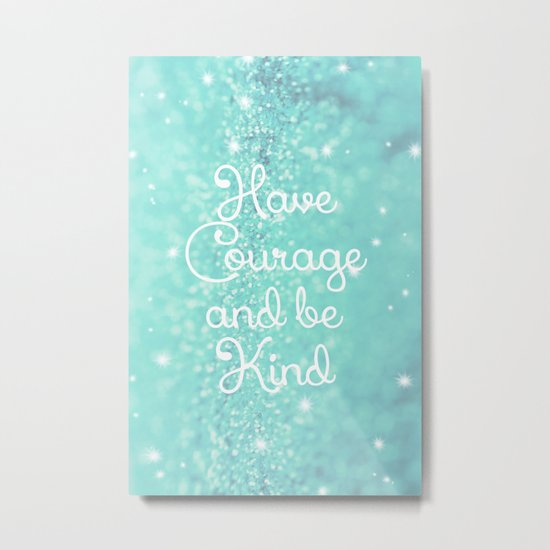 Have Courage Metal Print