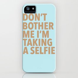 Don't Bother Me I'm Taking a Selfie iPhone Case