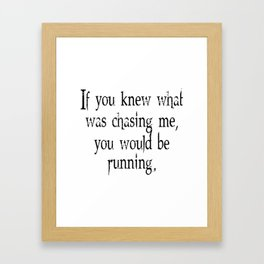 Knew What Was Chasing Me (black text) Framed Art Print