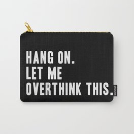 Hang On. Let Me Overthink This. Carry-All Pouch