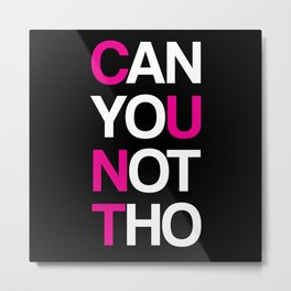 Can yUo Not Though Metal Print