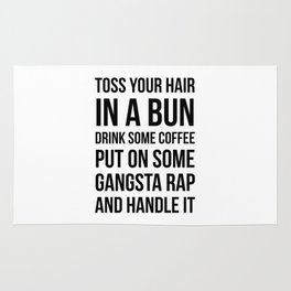 Toss Your Hair in a Bun, Coffee, Gangsta Rap & Handle It Rug