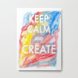 Watercolor Keep Calm and Create Metal Print