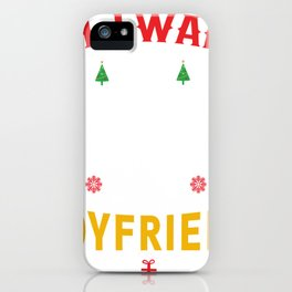 Ugly Sweater All I want for Christmas is a Boyfriend iPhone Case