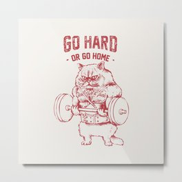 Go Hard or Go home Cat Metal Print