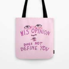 His opinion does not define you. Tote Bag