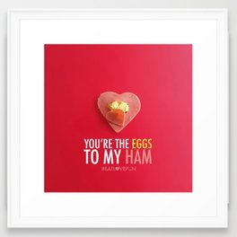 You're the Eggs to my Ham Framed Art Print