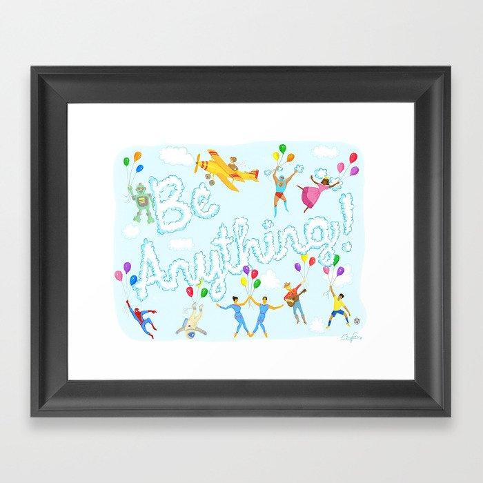 Be Anything! Framed Art Print