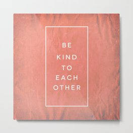 Be Kind to Each Other - Ephesians 4:32 Metal Print