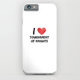 I Love Tournament Of Knights iPhone Case