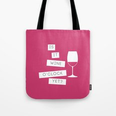 Is It Wine O'Clock Yet? Tote Bag