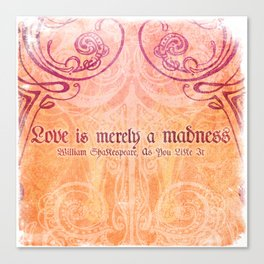 'Love is merely a madness' As You Like It - Shakespeare Love Quotes Canvas Print