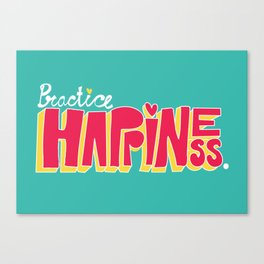 Practice Happiness Canvas Print