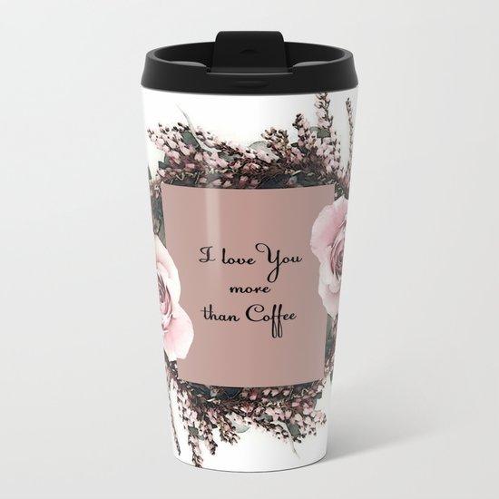 I love you more than coffee Metal Travel Mug
