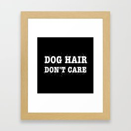 Dog Hair Don't Care Framed Art Print