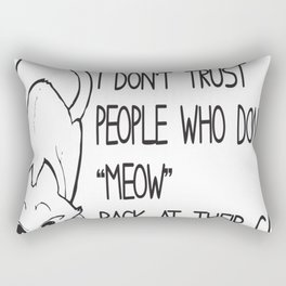 I Do Not Trust People Who Do Not Meow Back At Their Cats Tee Rectangular Pillow