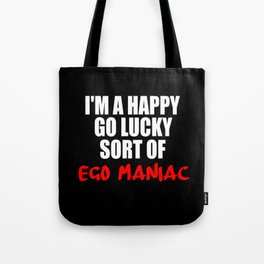 ego maniac funny sayings and quotes Tote Bag