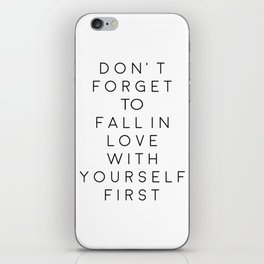 Don't Forget To Fall In Love With Yourself First,Love Yourself,Be You,Treat Yo Self,Modern Art iPhone Skin