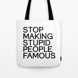 Stop making stupid people famous Tote Bag