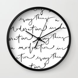 """""""everything in moderation including moderation"""" quote that is modern, cool and hand lettered Wall Clock"""