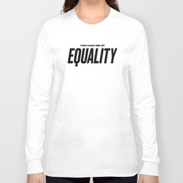 You Had Me At Equality. Long Sleeve T-shirt